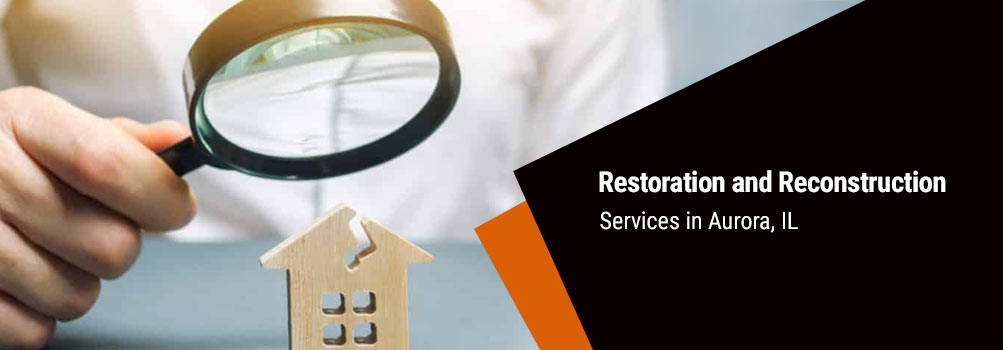 restore and reconstruct your property in Aurora, IL